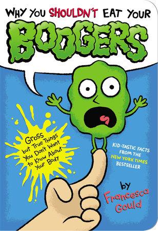 Why You Shouldn't Eat Your Boogers by Francesca Gould |  PenguinRandomHouse com: Books