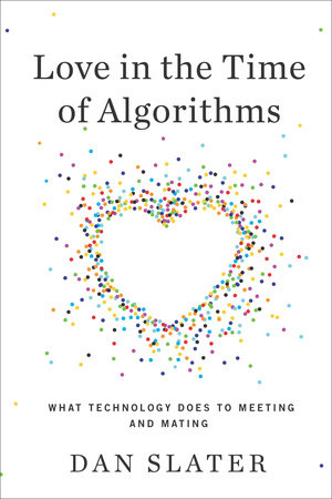Love in the Time of Algorithms by Dan Slater