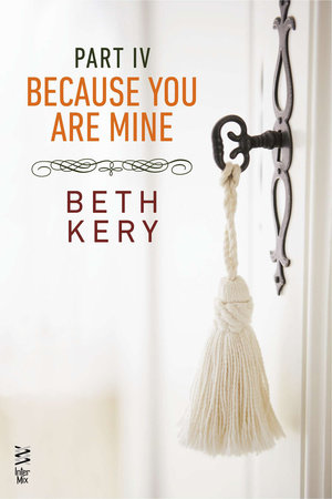 Because You Are Mine Part IV by Beth Kery