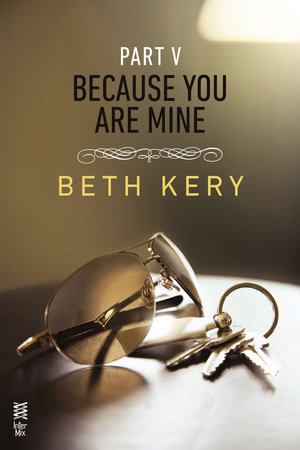 Because You Are Mine Part V by Beth Kery