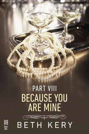 Because You Are Mine Part VIII by Beth Kery