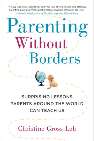 Parenting Without Borders by Christine Gross-Loh Ph.D