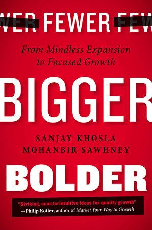 Fewer, Bigger, Bolder by Sanjay Khosla and Mohanbir Sawhney