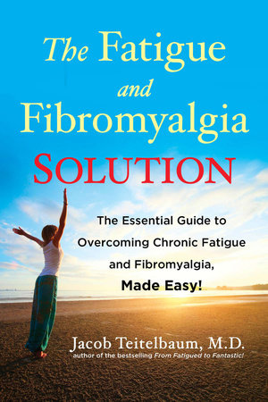 The Fatigue and Fibromyalgia Solution by Jacob Teitelbaum M.D.