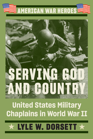 Serving God and Country by Lyle W. Dorsett