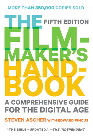 The Filmmaker's Handbook by Steven Ascher and Edward Pincus