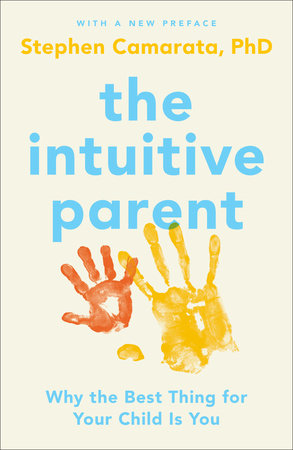 The Intuitive Parent by Stephen Camarata, Ph.D.