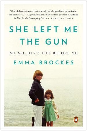 She Left Me the Gun by Emma Brockes