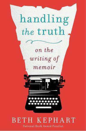 Handling the Truth by Beth Kephart