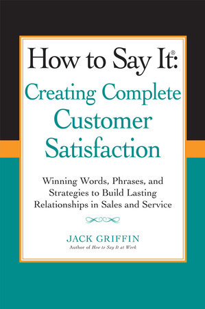 How to Say it: Creating Complete Customer Satisfaction by Jack Griffin