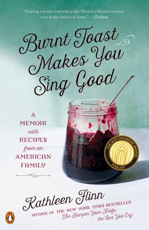 Burnt Toast Makes You Sing Good by Kathleen Flinn