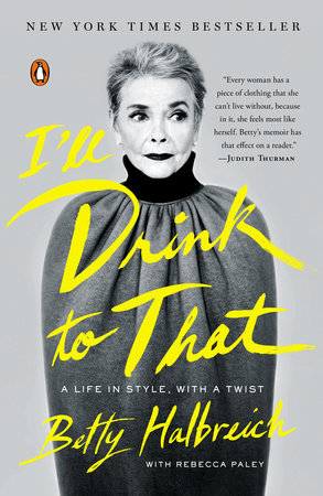 I'll Drink to That by Betty Halbreich and Rebecca Paley