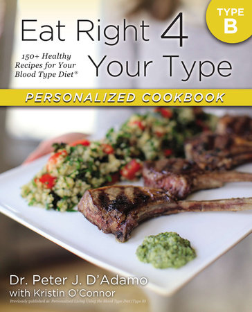Eat Right 4 Your Type Personalized Cookbook Type B by Dr. Peter J. D'Adamo and Kristin O'Connor