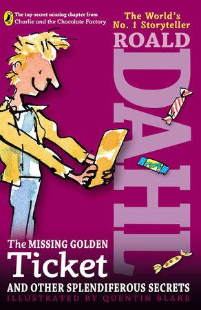 The Missing Golden Ticket and Other Splendiferous Secrets by Roald Dahl