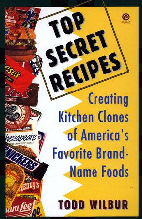 Top Secret Recipes by Todd Wilbur