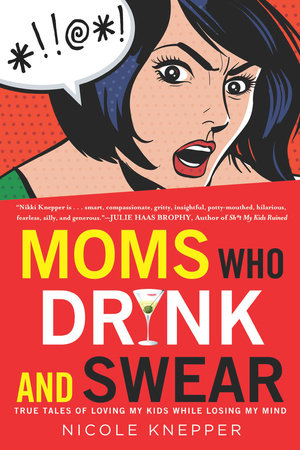Moms Who Drink and Swear by Nicole Knepper
