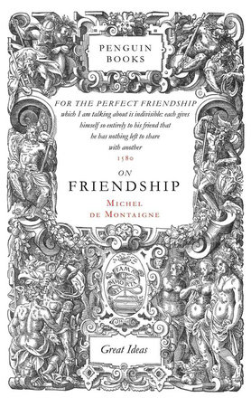 On Friendship By Michel De Montaigne  Penguinrandomhousecom Books On Friendship By Michel De Montaigne