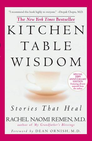 Kitchen Table Wisdom By Rachel Naomi Remen Penguinrandomhouse Com