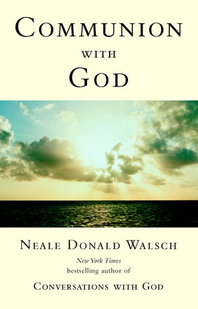 Communion With God By Neale Donald Walsch Penguin Random House Canada