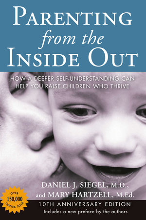 Parenting from the Inside Out by Daniel J. Siegel MD and Mary Hartzell