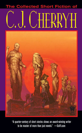 The Collected Short Fiction of C.J. Cherryh by C. J. Cherryh