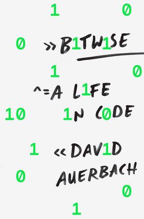 Bitwise By David Auerbach Penguinrandomhouse Books