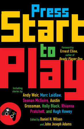 Press Start to Play by Daniel H. Wilson and John Joseph Adams