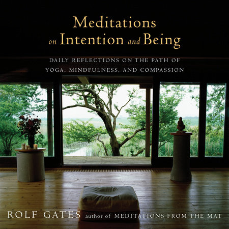 Meditations on Intention and Being by Rolf Gates