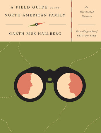 A Field Guide to the North American Family by Garth Risk Hallberg