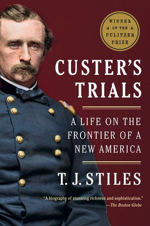 Custer's Trials by T.J. Stiles