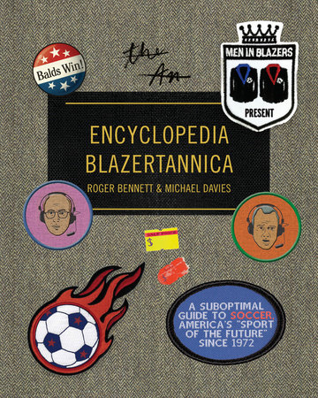 Men in Blazers Present Encyclopedia Blazertannica by Roger Bennett and Michael Davies