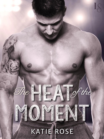 The Heat of the Moment by Katie Rose