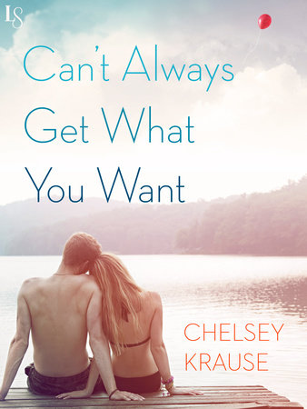 Can't Always Get What You Want by Chelsey Krause
