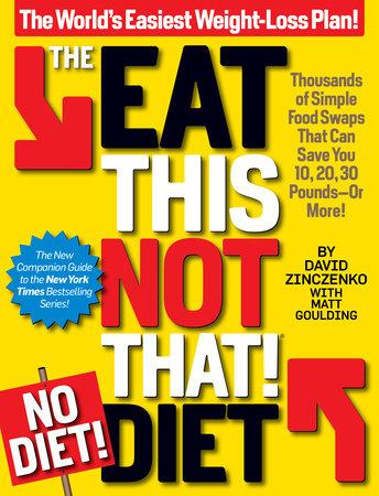 The Eat This, Not That! No-Diet Diet by David Zinczenko and Matt Goulding