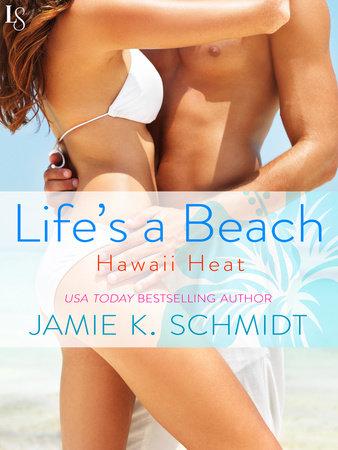 Life's a Beach by Jamie K. Schmidt