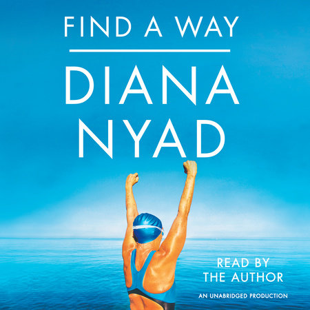 Find A Way By Diana Nyad Penguinrandomhouse Books