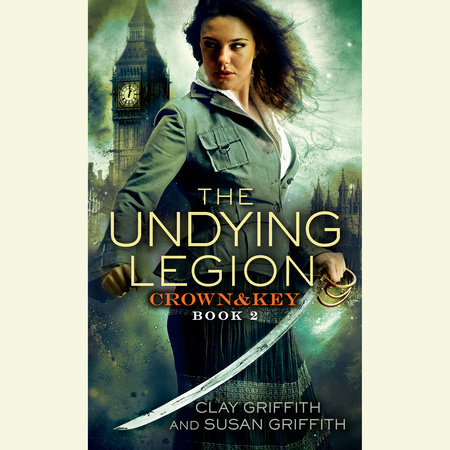The Undying Legion: Crown & Key by Clay Griffith and Susan Griffith