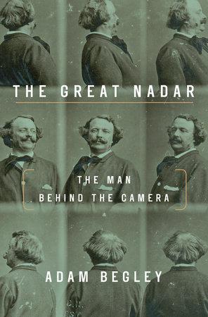 The Great Nadar by Adam Begley