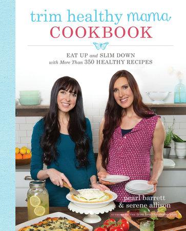 Trim Healthy Mama Cookbook by Pearl Barrett and Serene Allison