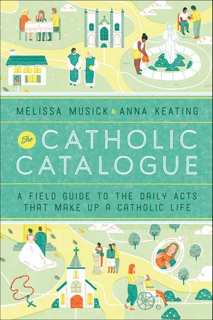 The Catholic Catalogue by Melissa Musick and Anna Keating