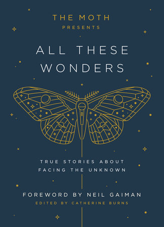 The Moth Presents All These Wonders by
