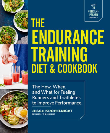 The Endurance Training Diet & Cookbook by Jesse Kropelnicki