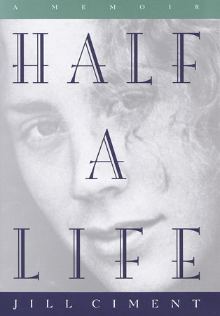 Half a Life by Jill Ciment