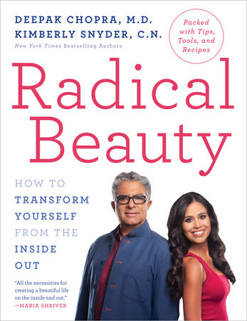 Radical Beauty by Deepak Chopra, M.D. and Kimberly Snyder