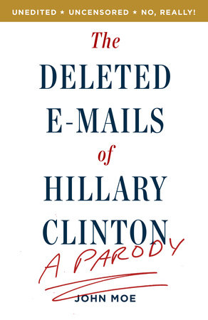 The Deleted E-Mails of Hillary Clinton by John Moe