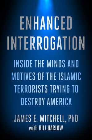 Enhanced Interrogation by James E. Mitchell, Ph.D. and Bill Harlow