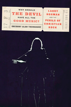 Why Should the Devil Have All the Good Music? by Gregory Thornbury