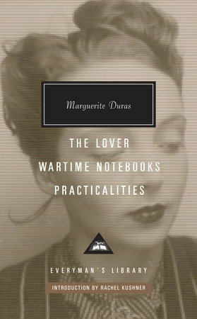 The Lover, Wartime Notebooks, Practicalities by Marguerite Duras