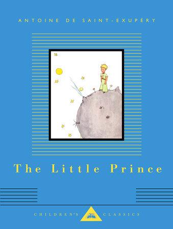 The Little Prince By Antoine De Saint Exupery 9781101908280 Penguinrandomhouse Com Books