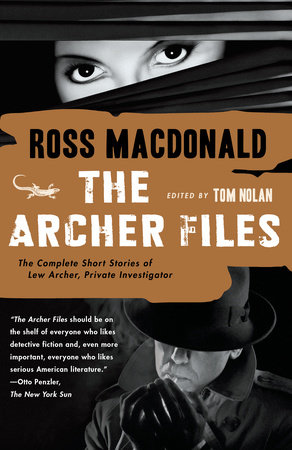 The Archer Files by Ross Macdonald Edited by Tom Nolan